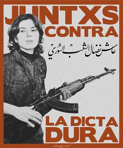 Juntxs Contra la Dictadura / Together Against Dictatorship (Poster featuring Rokan, a Kurdish PYD fighter from Aleppo)